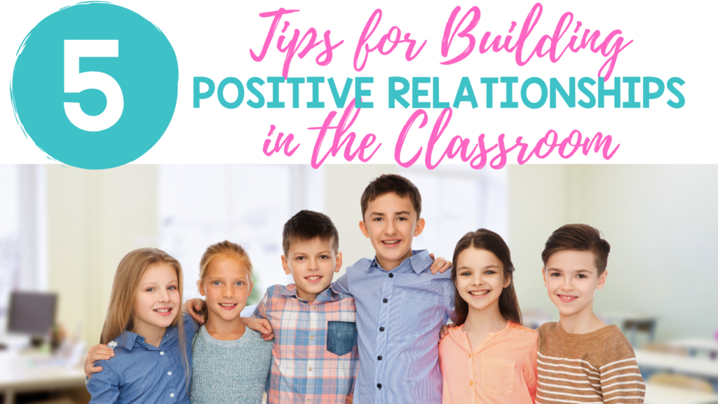 5 Tips for Building Positive Relationships in the Classroom