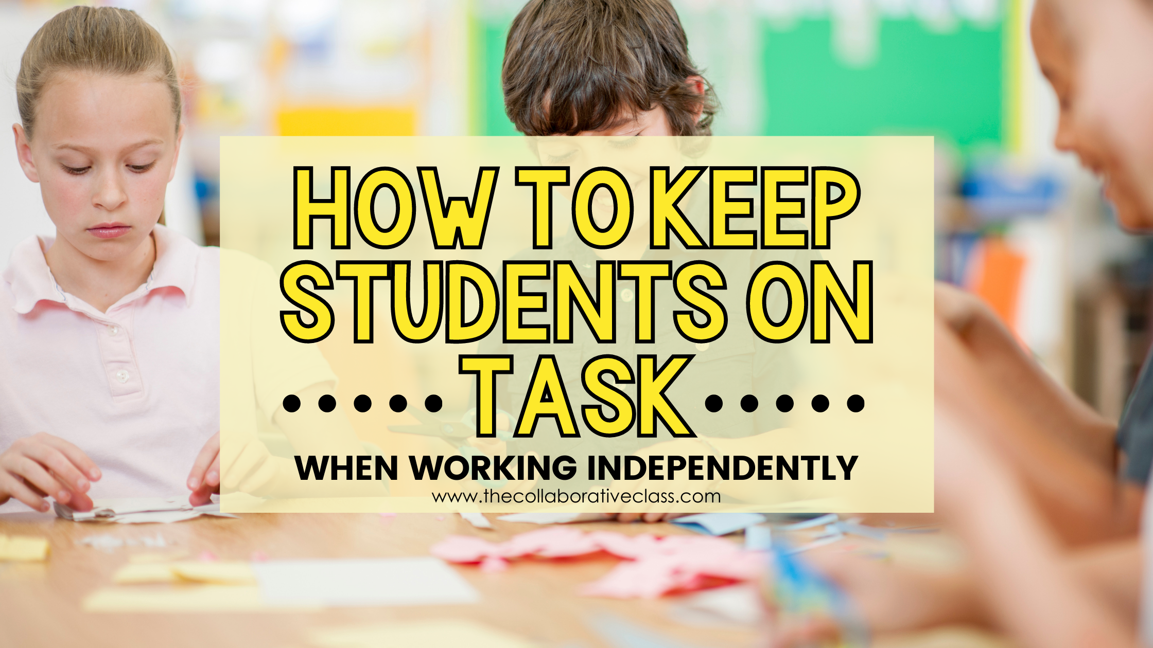 How to Keep Students On Task When Working Independently Blog Header