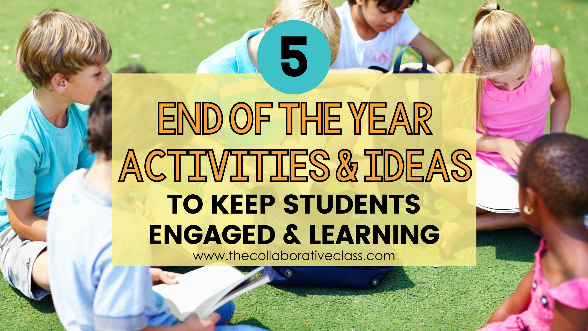 5 End of the Year Activities and Ideas to Keep Students Engaged and Learning