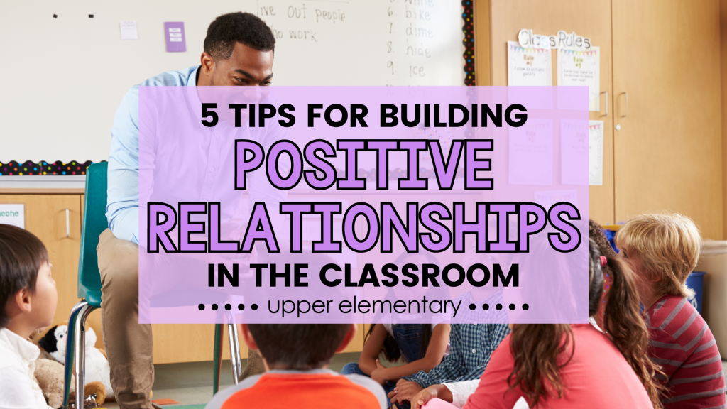 tips for building positive relationships in the classroom